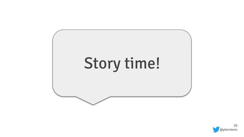 20 @phermens Story time!