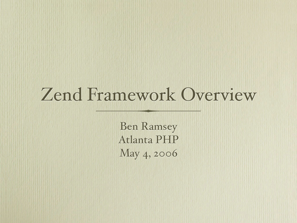 Zend Framework Overview Ben Ramsey Atlanta PHP ...