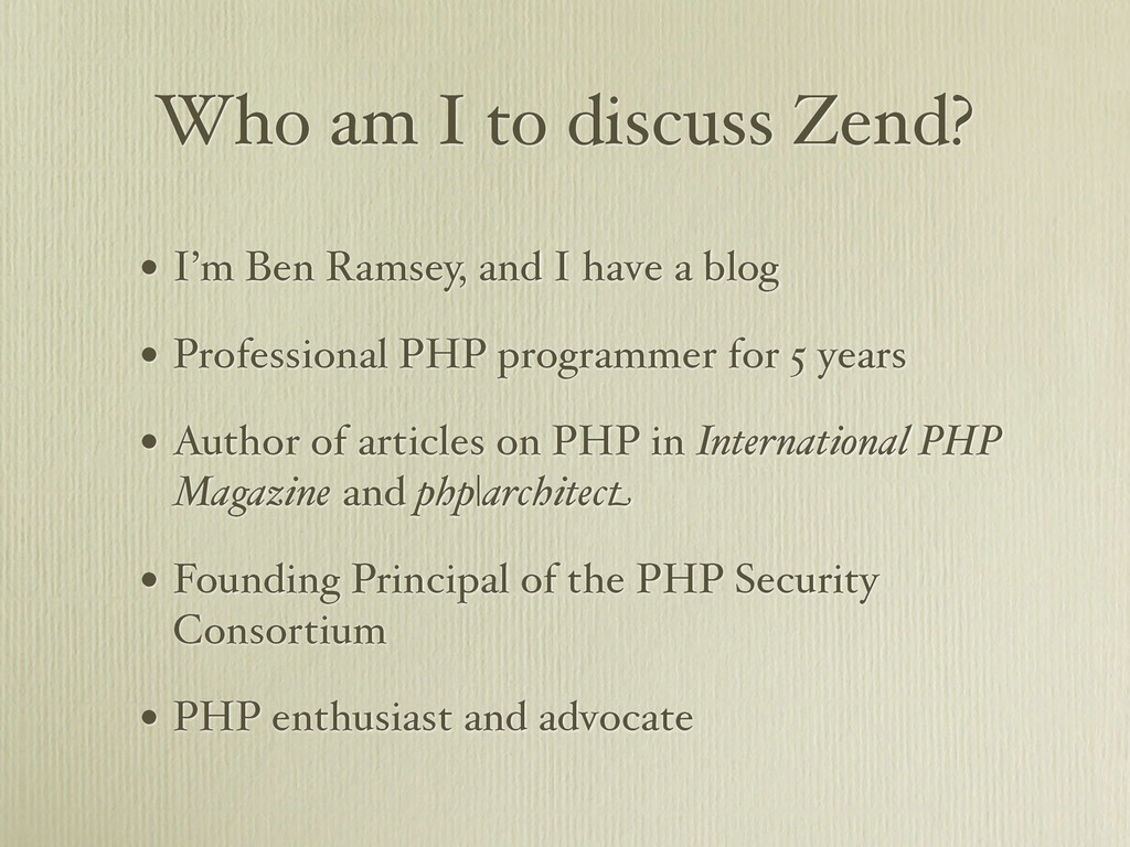 Who am I to discuss Zend? • I'm Ben Ramsey, and...