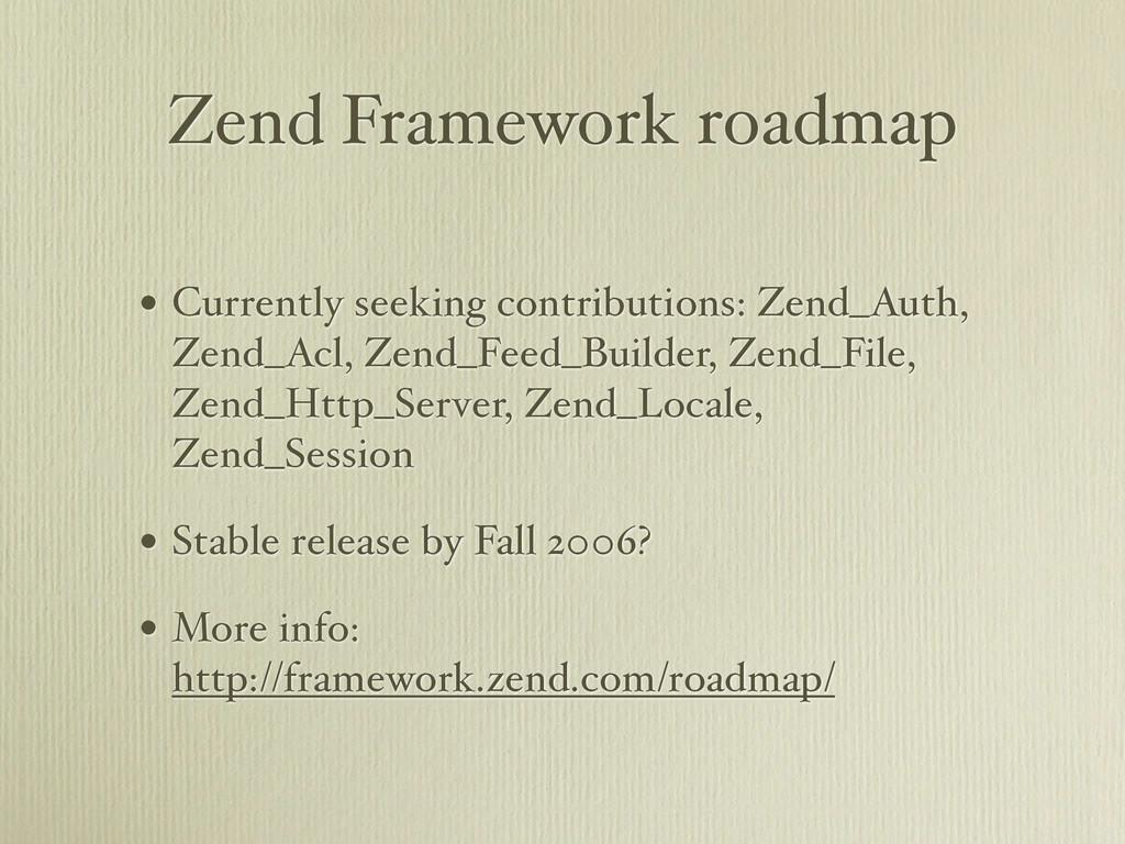 Zend Framework roadmap • Currently seeking cont...