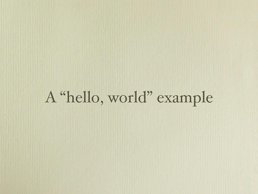 "A ""hello, world"" example"