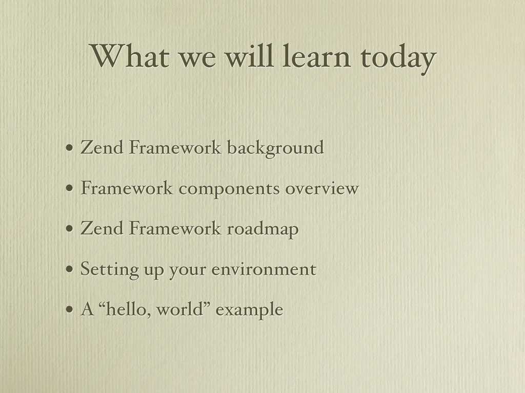 What we will learn today • Zend Framework backg...