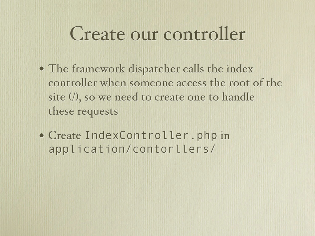 Create our controller • The framework dispatche...