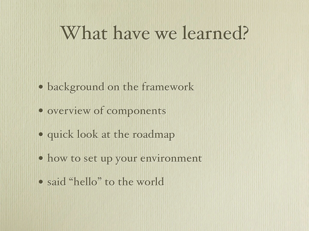 What have we learned? • background on the frame...