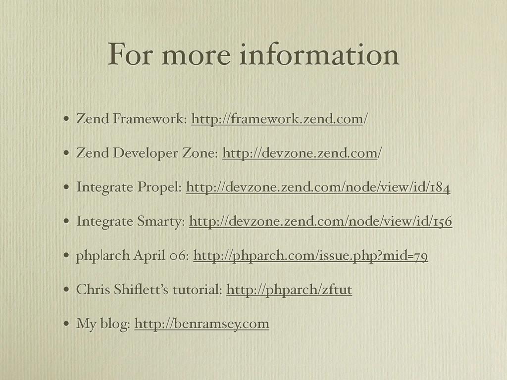 For more information • Zend Framework: http://f...