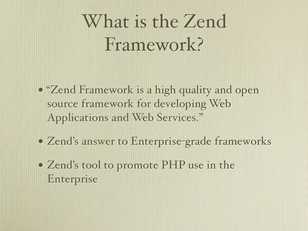 "What is the Zend Framework? • ""Zend Framework i..."