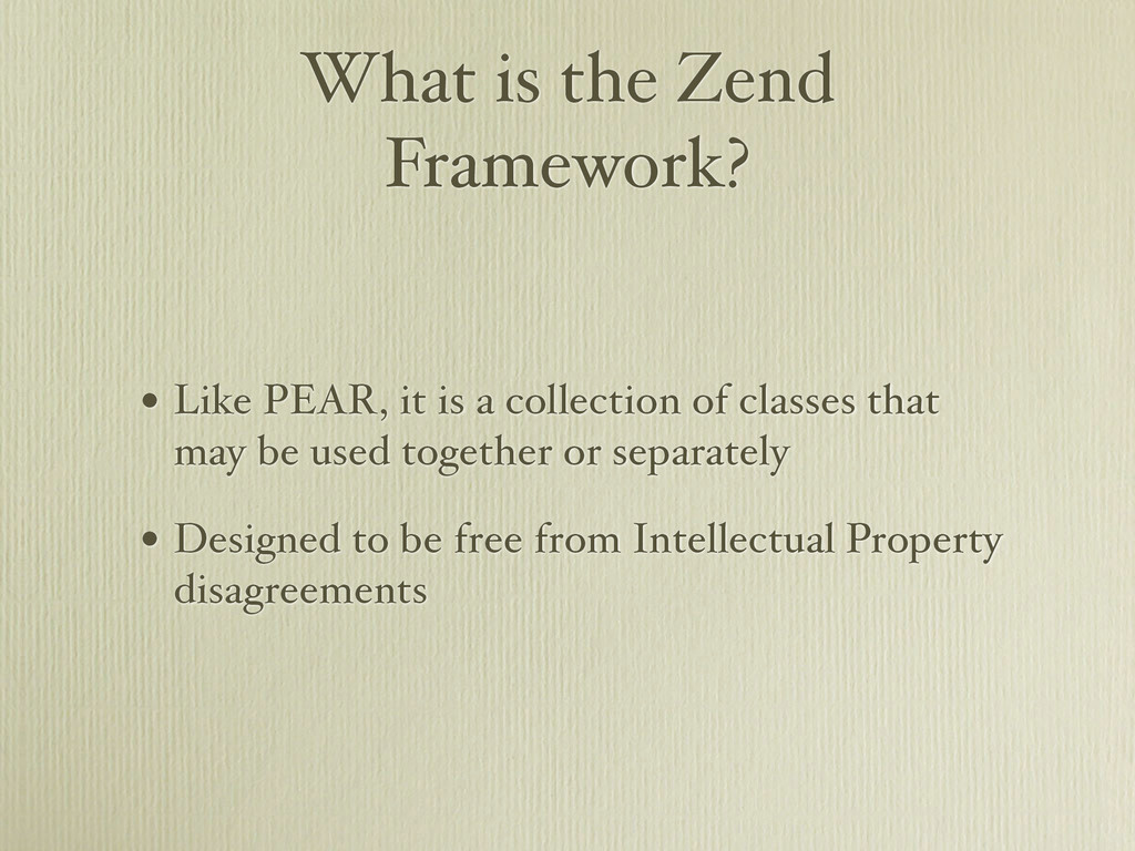 What is the Zend Framework? • Like PEAR, it is ...