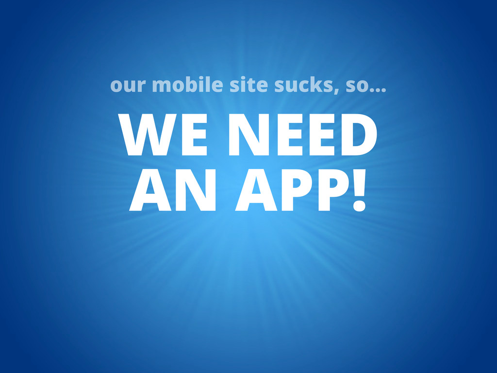 WE NEED AN APP! our mobile site sucks, so...