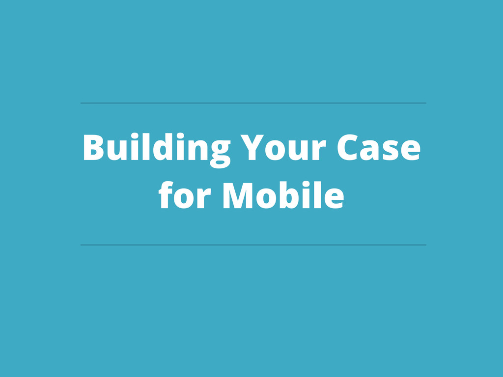 Building Your Case for Mobile