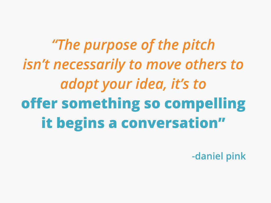 """""""The purpose of the pitch isn't necessarily to ..."""