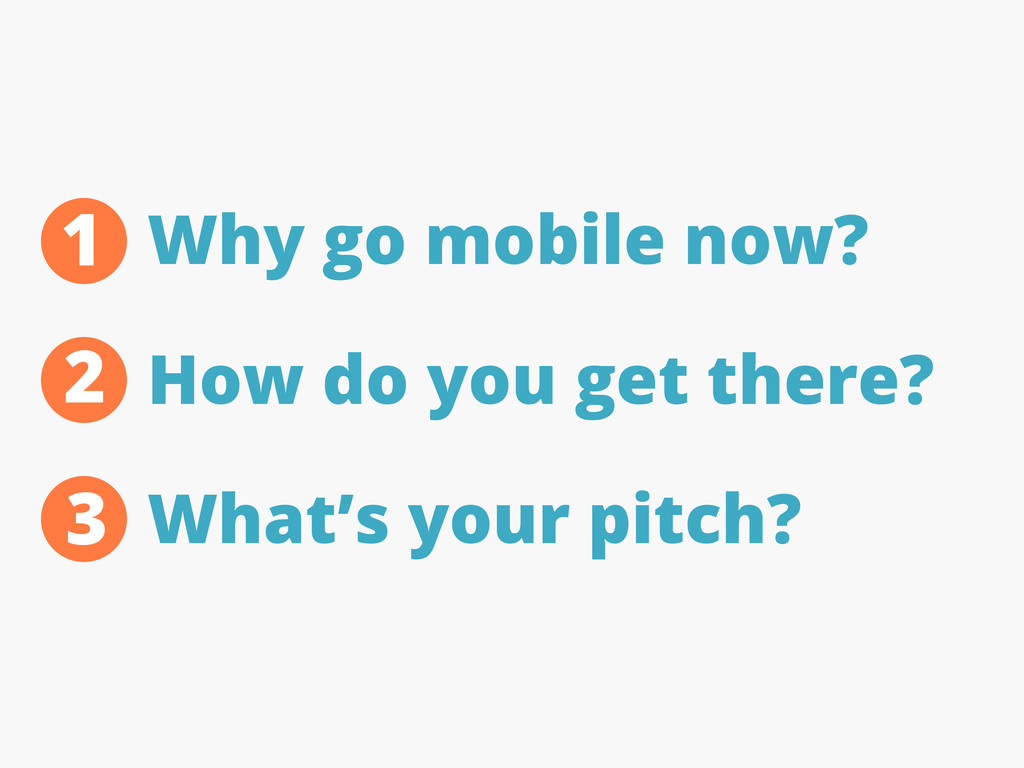 Why go mobile now? How do you get there? What's...