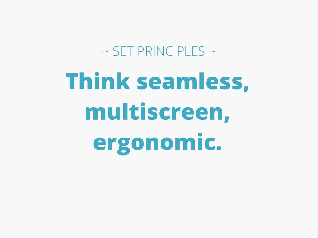 Think seamless, multiscreen, ergonomic. ~ SET P...
