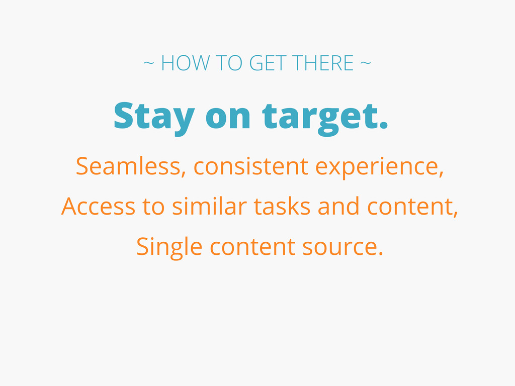 Stay on target. Seamless, consistent experience...