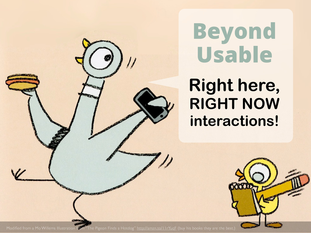 Right here, RIGHT NOW interactions! Beyond Usab...