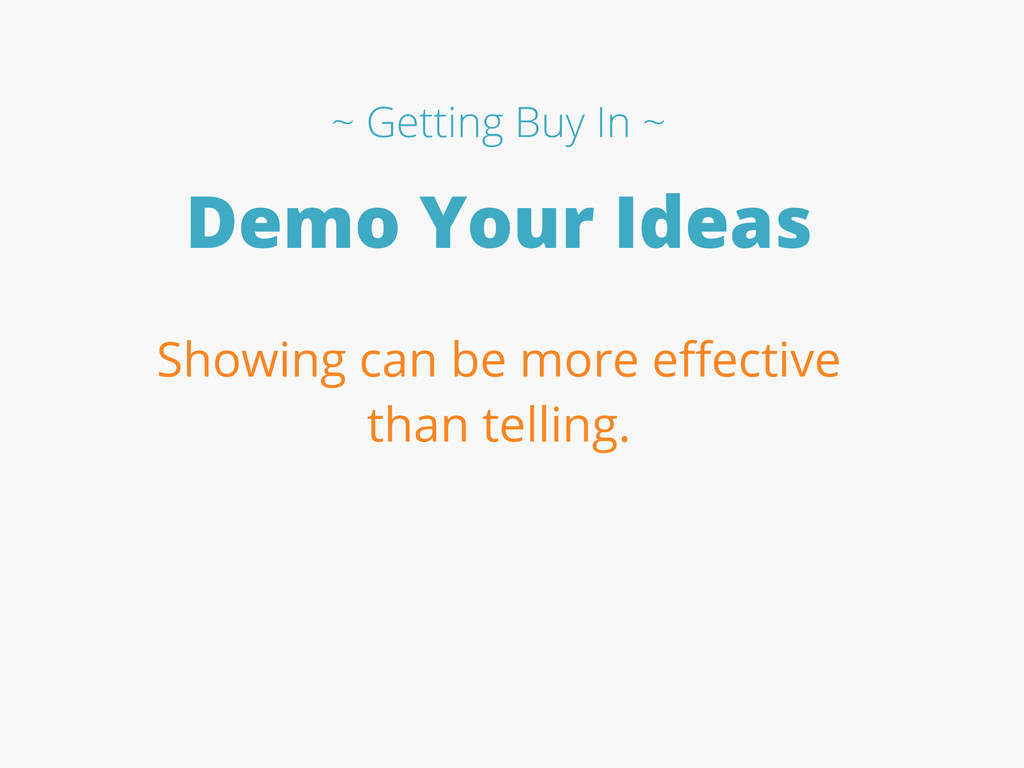 Demo Your Ideas Showing can be more effective th...