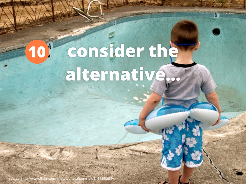 consider the alternative... 10 source: http://w...