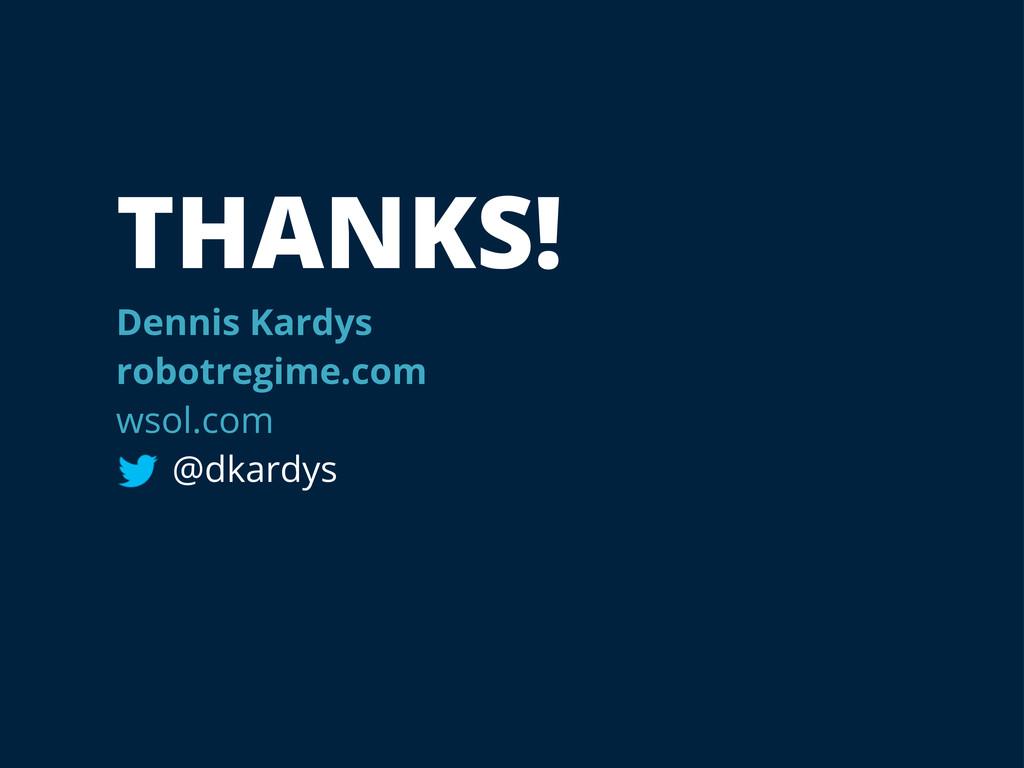 THANKS! Dennis Kardys robotregime.com wsol.com ...
