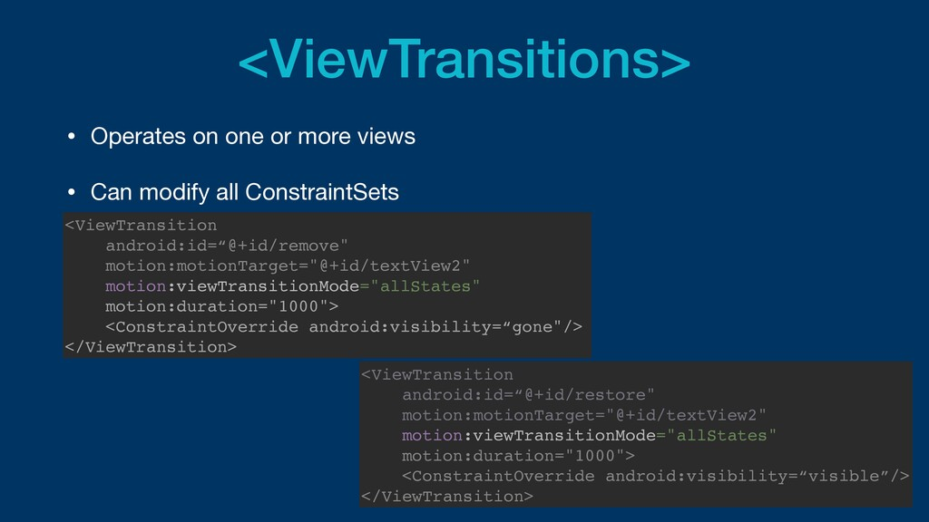 <ViewTransitions> • Operates on one or more vie...