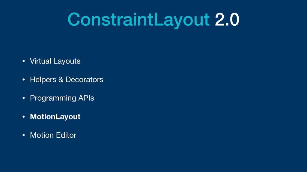 ConstraintLayout 2.0 • Virtual Layouts  • Helpe...