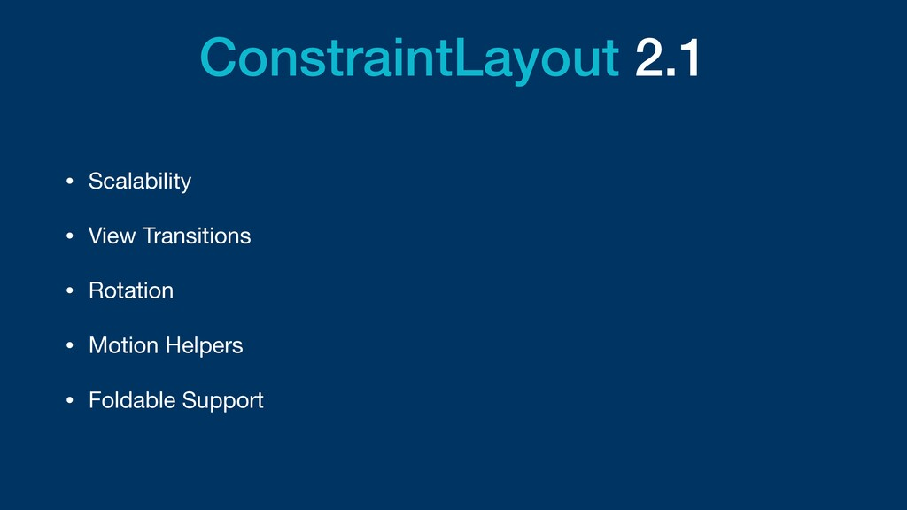 ConstraintLayout 2.1 • Scalability  • View Tran...