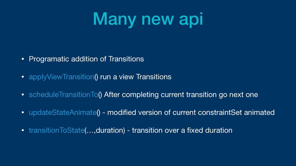 Many new api • Programatic addition of Transiti...