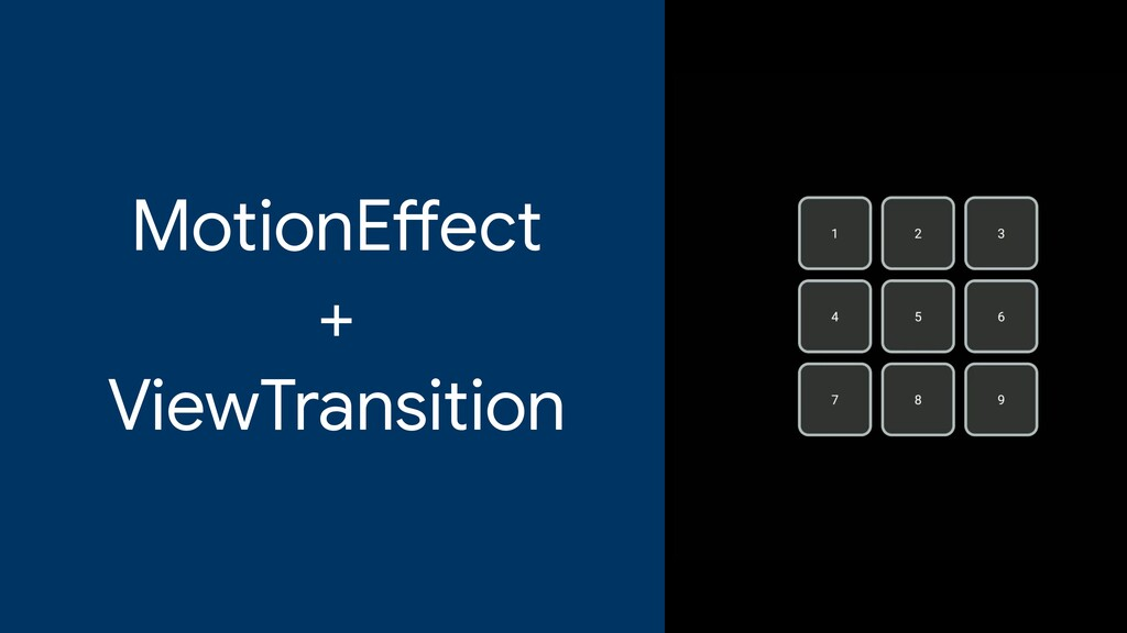 MotionE ff ect   +   ViewTransition