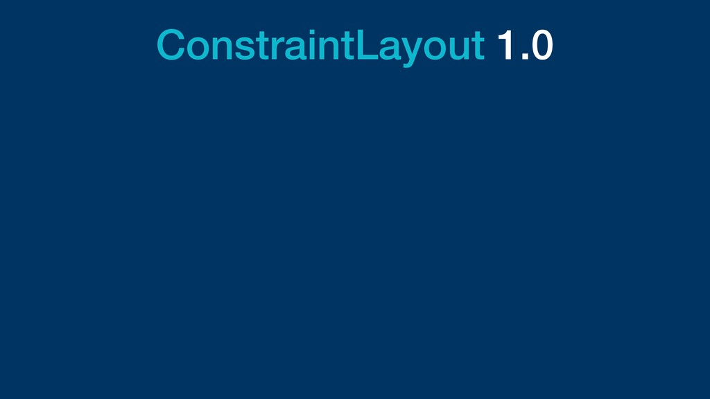 ConstraintLayout 1.0