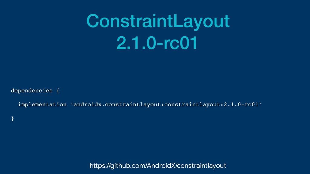 ConstraintLayout   2.1.0-rc01 dependencies {  i...