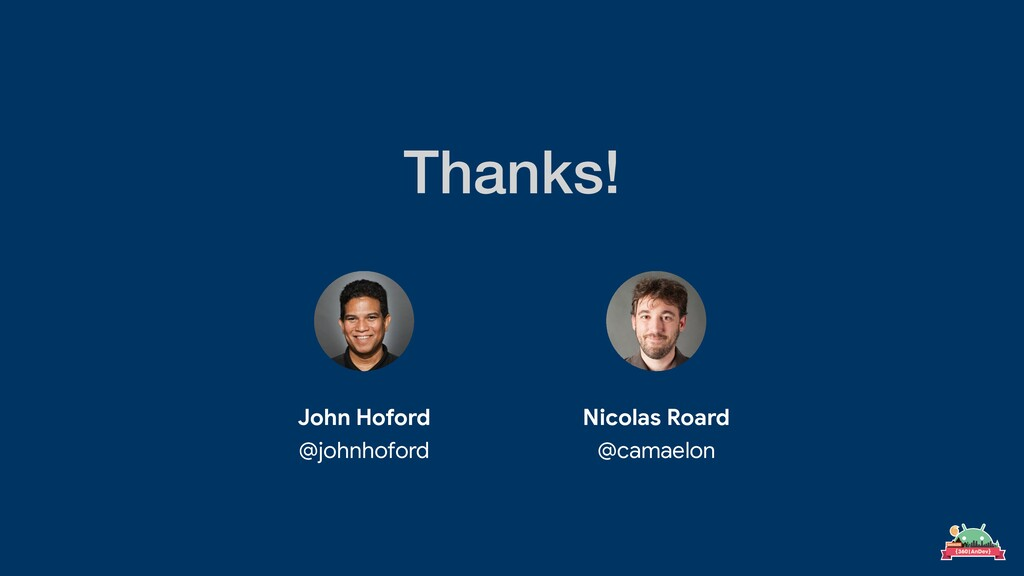 Thanks! John Hoford   @johnhoford Nicolas Roard...