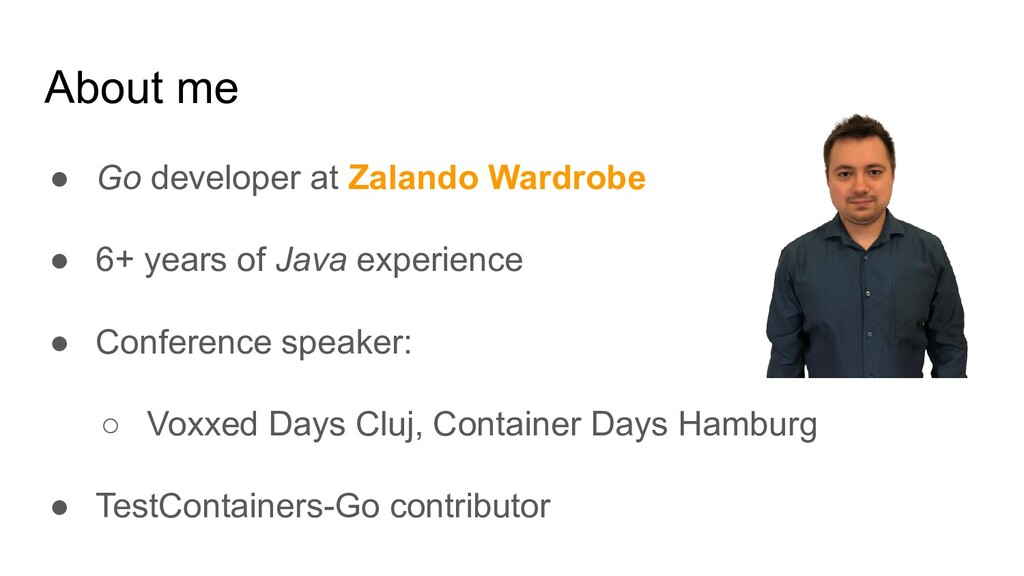 About me ● Go developer at Zalando Wardrobe ● 6...