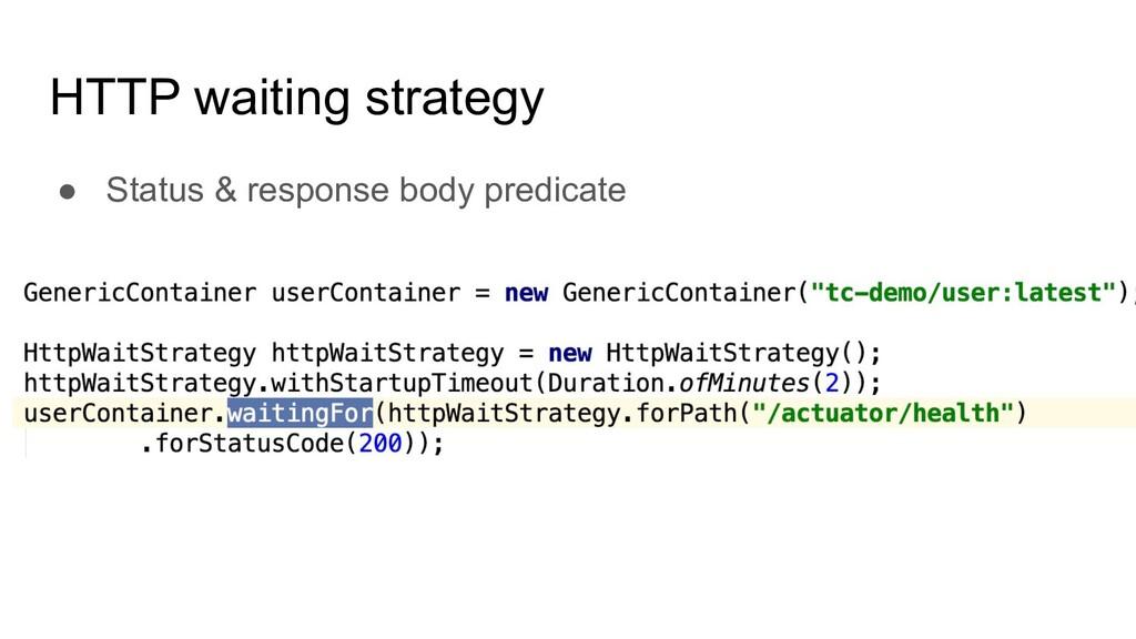 HTTP waiting strategy ● Status & response body ...
