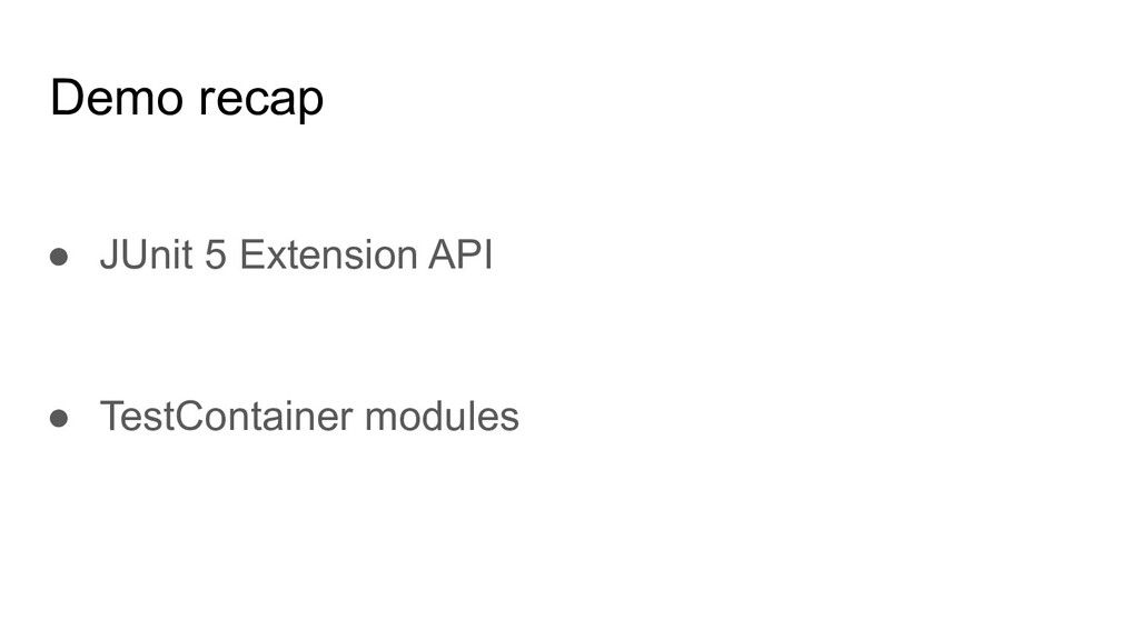 Demo recap ● JUnit 5 Extension API ● TestContai...
