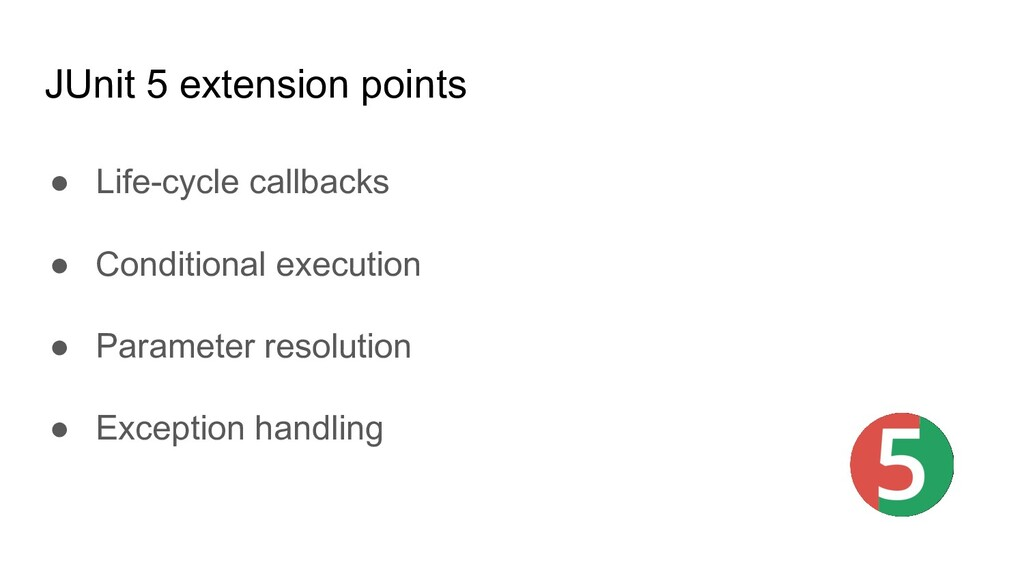JUnit 5 extension points ● Life-cycle callbacks...