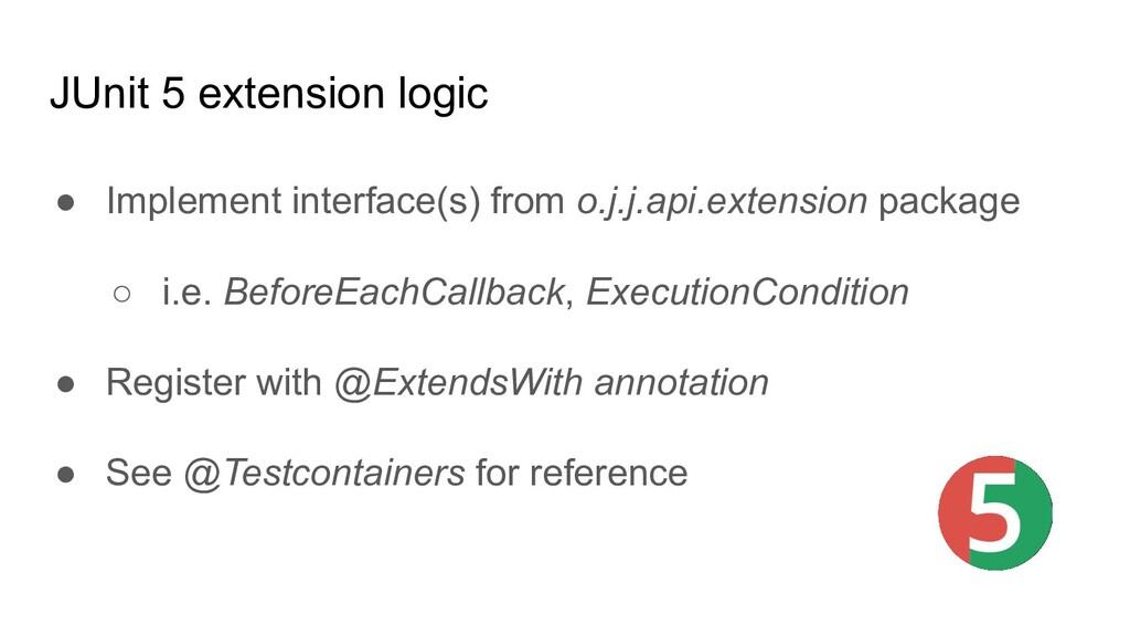 JUnit 5 extension logic ● Implement interface(s...