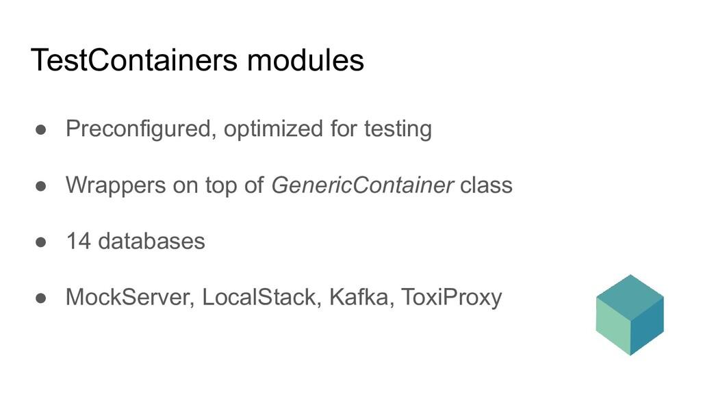 TestContainers modules ● Preconfigured, optimiz...