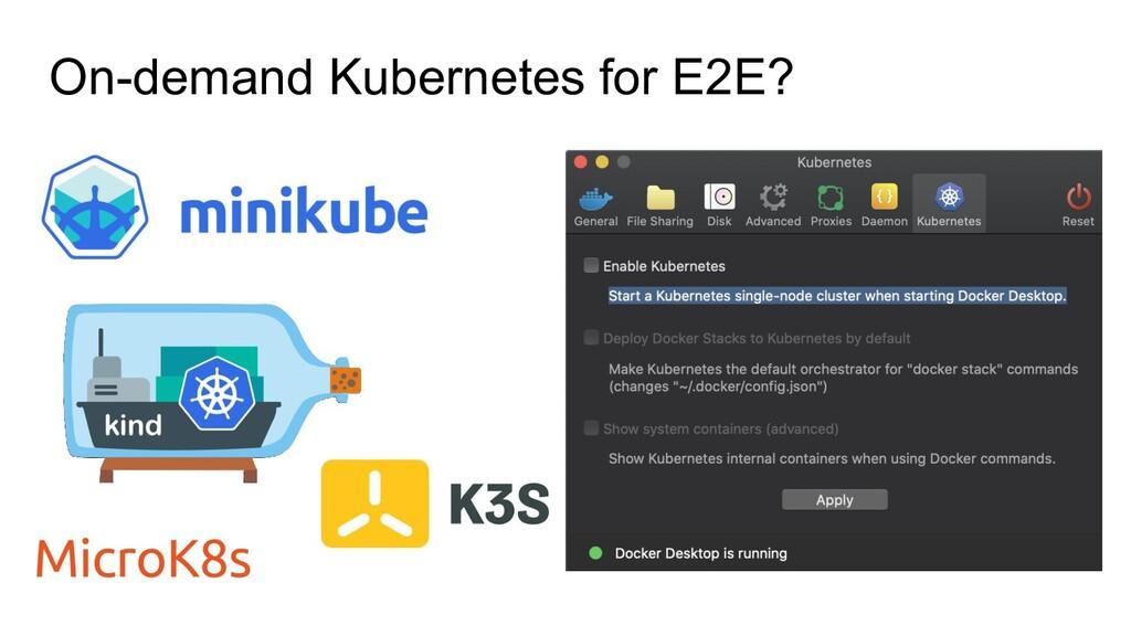 On-demand Kubernetes for E2E?