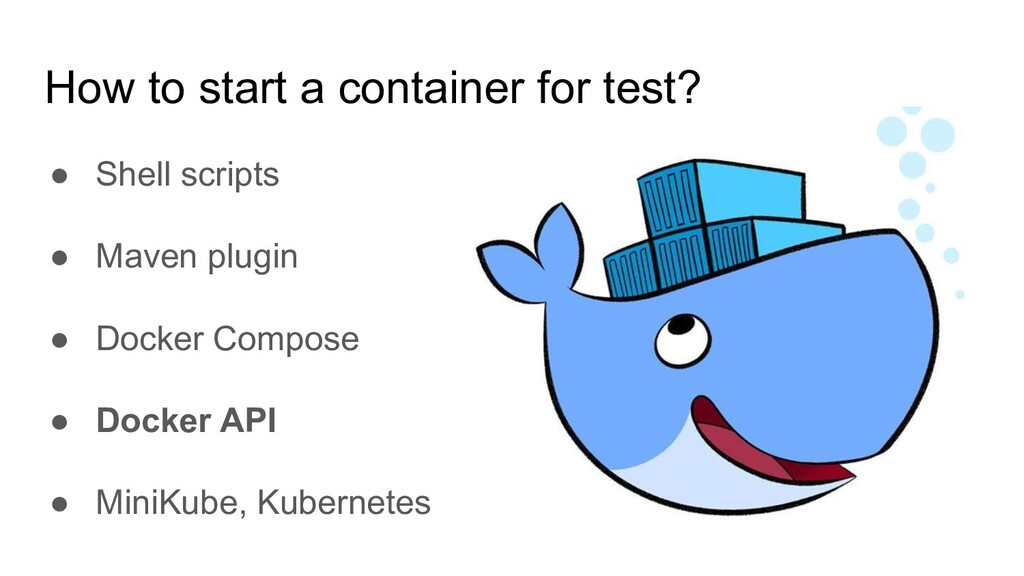 How to start a container for test? ● Shell scri...