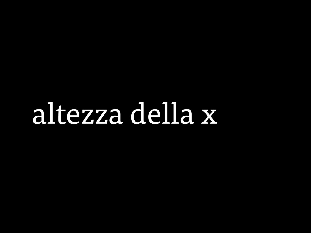 altezza della x