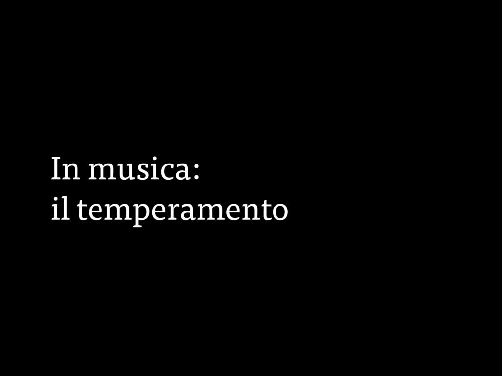 In musica: il temperamento