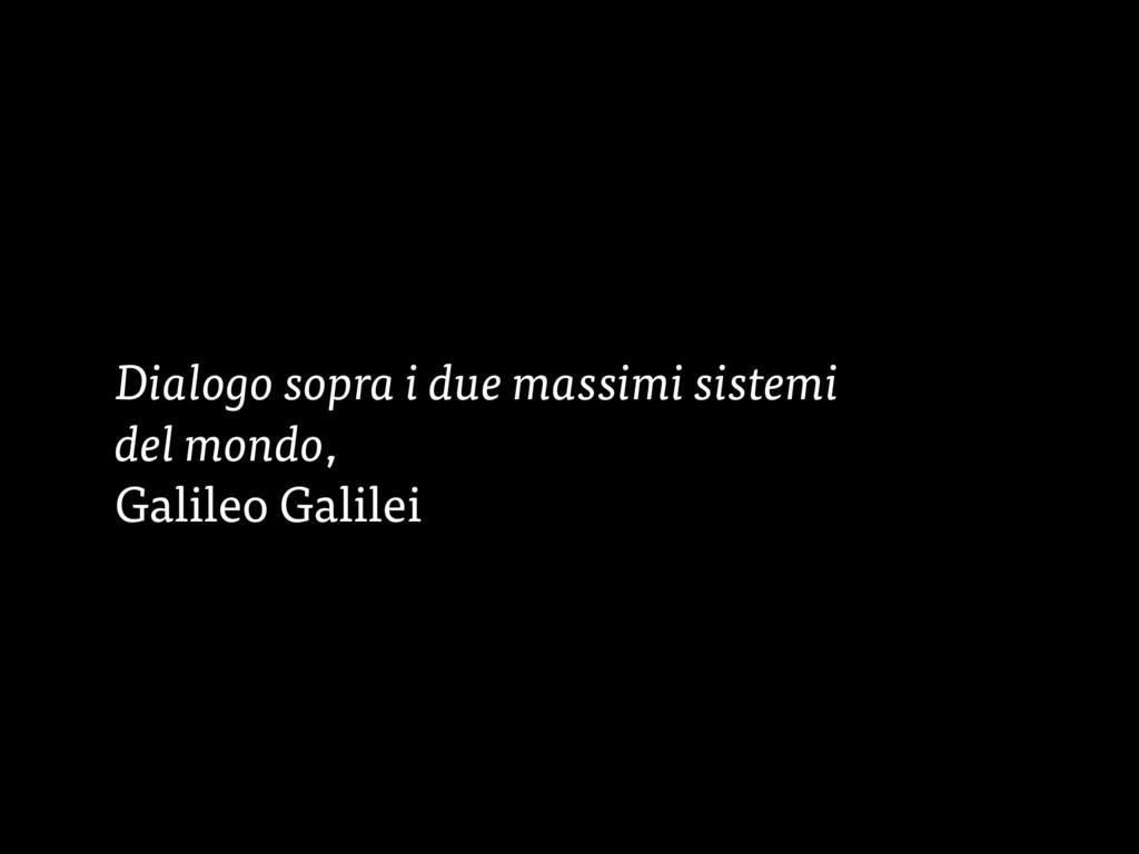 Dialogo sopra i due massimi sistemi del mondo, ...