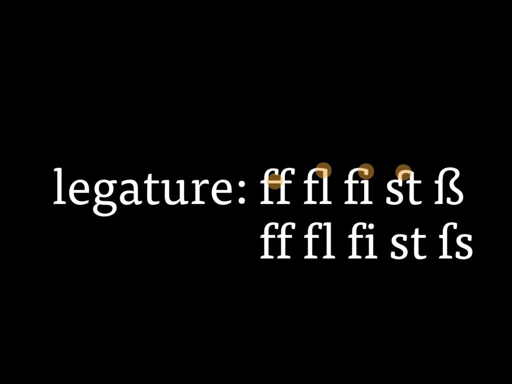 legature: ff fl fi st ß ff fl fi st ſs