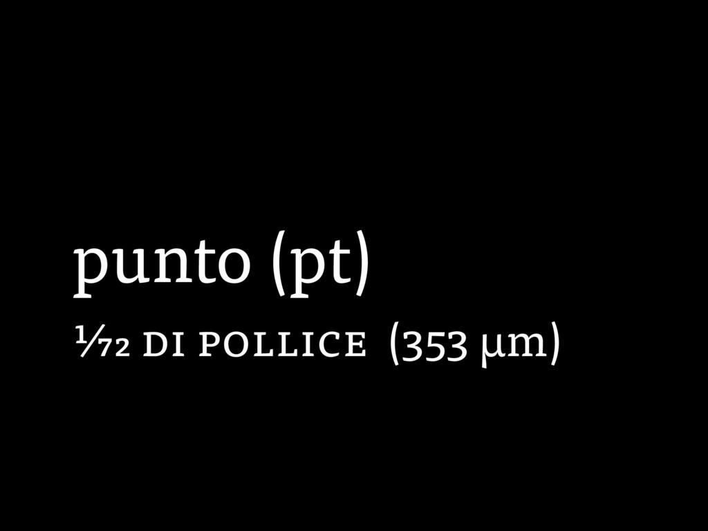 punto (pt) 1⁄72 di pollice (353 µm)