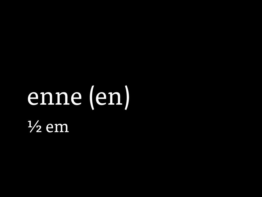 enne (en) 1⁄2 em