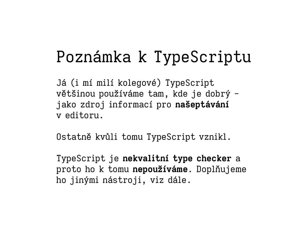 Poznámka k TypeScriptu Já (i mí milí kolegové) ...