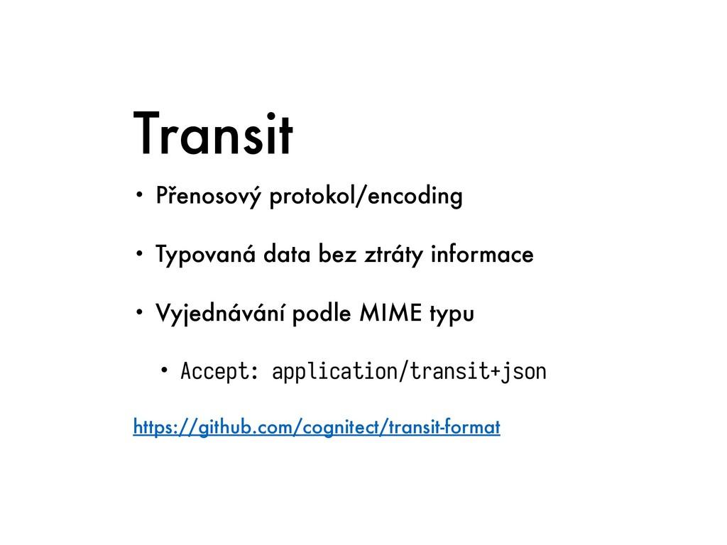 Transit • Přenosový protokol/encoding   • Typov...