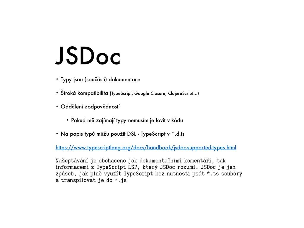 JSDoc • Typy jsou (součástí) dokumentace   • Ši...