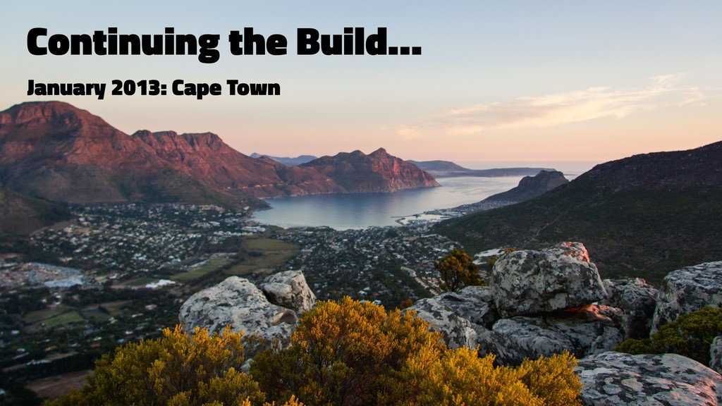 Continuing the Build… January 2013: Cape Town