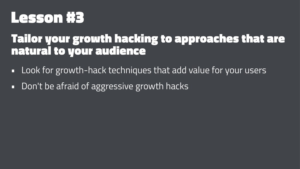 Lesson #3 Tailor your growth hacking to approac...