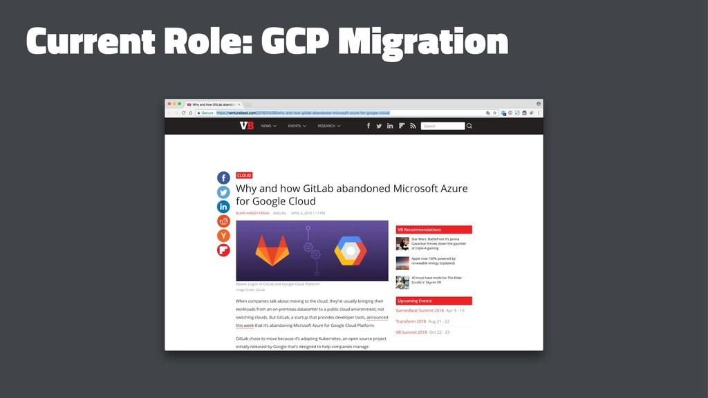 Current Role: GCP Migration