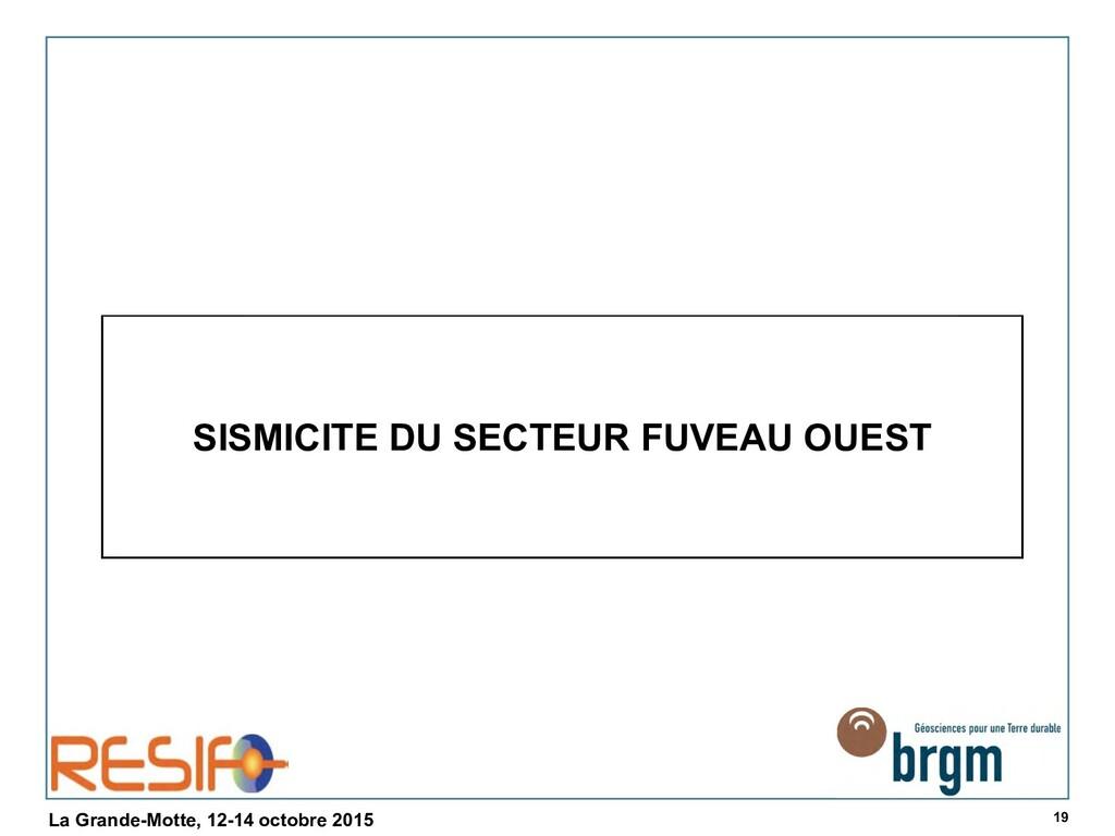 19 La Grande-Motte, 12-14 octobre 2015 SISMICIT...